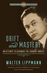 cover for Drift and Mastery: An Attempt to Diagnose the Current Unrest [Centennial Edition] by Walter Lippmann